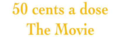 50 Cents A Dose – The Movie